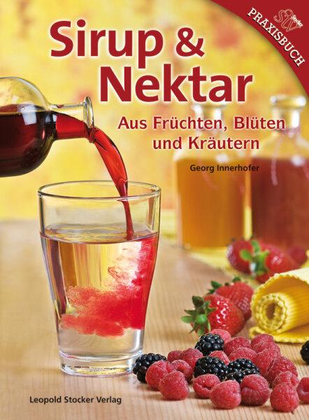 Sirup & Nektar - Aus Früchten, Blüten und Kräutern
